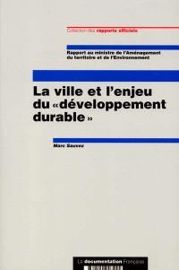 La ville et l'enjeu du développement durable : rapport au Ministre de l'aménagement du territoire et de l'environnement