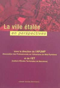 La ville étalée en perspectives : actes du colloque transnational, Toulouse, 24-26 janvier 2002