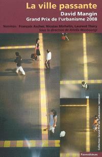 La ville passante : David Mangin, Grand prix de l'urbanisme 2008 : nominés, François Ascher, Nicolas Michelin, Laurent Théry