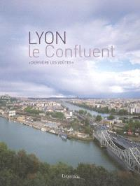 Lyon, le confluent : derrière les voûtes