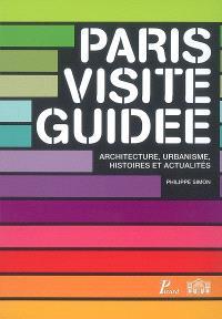 Paris, visite guidée : architecture, urbanisme, histoire et actualités