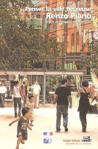 Penser la ville heureuse : Renzo Piano