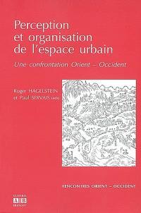 Perception et organisation de l'espace urbain : une confrontation Orient-Occident : actes du colloque international tenu à Louvain-la-Neuve le 12 mai 2000