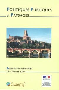 Programme de recherche Politiques publiques et paysages : analyse, évaluation, comparaisons : séminaire de lancement, Albi, 28-30 mars 2000