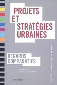 Projets et stratégies urbaines : regards comparatifs