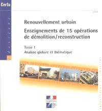 Renouvellement urbain : enseignements de 15 opérations de démolition-reconstruction. Volume 1, Analyse globale et thématique