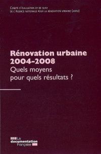 Rénovation urbaine 2004-2008 : quels moyens pour quels résultats ?
