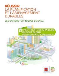 Réussir la planification et l'aménagement durables : les cahiers techniques de l'AEU2. Volume 6, L'AEU2 : pour une approche en coût global dans les projets d'aménagement