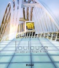Toulouse, un métro pour changer de siècle