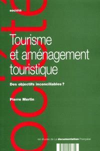 Tourisme et aménagement touristique : des objectifs inconciliables ?