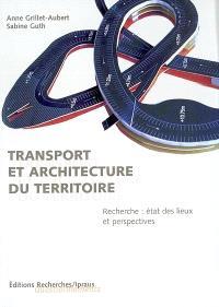 Transport et architecture du territoire : recherche : état des lieux et perspectives