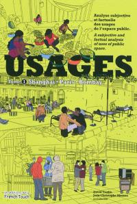 Usages : analyse subjective et factuelle des usages de l'espace public = Usages : a subjective and factual analysis of uses of public space. Volume 1, Shanghai, Paris, Bombay