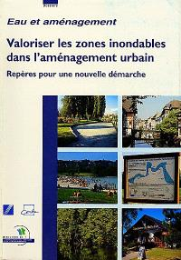 Valoriser les zones inondables dans l'aménagement urbain : repères pour une nouvelle démarche