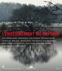 Cahiers de l'Ecole de Blois (Les). n° 12, L'enseignement du paysage