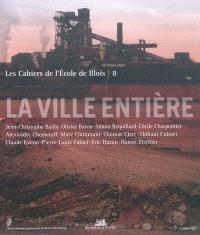 Cahiers de l'Ecole de Blois (Les). n° 8, La ville entière