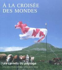 Carnets du paysage (Les). n° 21, A la croisée des mondes
