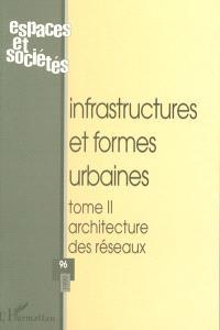 Espaces et sociétés. n° 96, Infrastructures et formes urbaines : architecture des réseaux