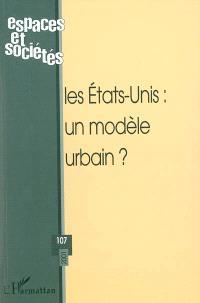Espaces et sociétés. n° 107, Les Etats-Unis : un modèle urbain ?
