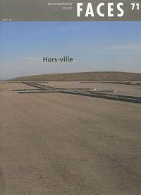 Faces : journal d'architectures. n° 71, Hors-ville