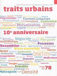 Traits urbains : le mensuel opérationnel des acteurs du développement et du renouvellement urbains. n° 78, 10e anniversaire