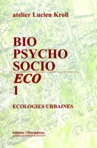 Bio-psycho-socio-éco. n° 1, Ecologies urbaines
