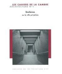 Cahiers de la Cambre, architecture (Les). n° 1, Enclaves ou La ville privatisée