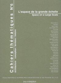 Cahiers thématiques. n° 6, L'espace de la grande échelle = Space on a large scale