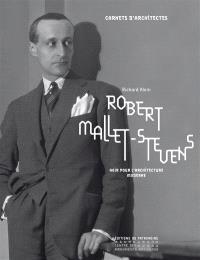 Robert Mallet-Stevens : agir pour l'architecture moderne