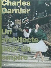 Charles Garnier : un architecte pour un empire : exposition présentée à l'École nationale supérieure des beaux-arts, Paris, du 26 octobre 2010 au 9 janvier 2011