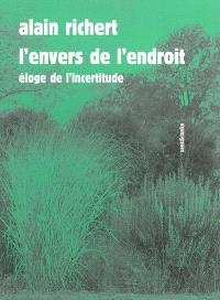 L'envers de l'endroit : éloge de l'incertitude