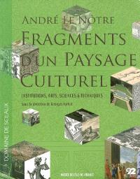 André Le Nôtre, fragments d'un paysage culturel : institutions, arts, sciences & techniques