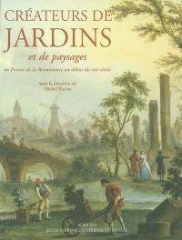 Créateurs de jardins et de paysages : en France de la Renaissance au XXIe siècle. Volume 1, De la Renaissance au XVIIIe siècle