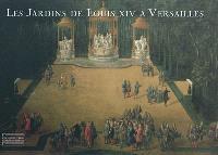 Les jardins de Louis XIV à Versailles : le chef d'oeuvre de Le Nôtre