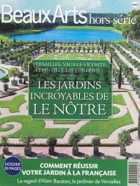 Les jardins incroyables de Le Nôtre : Versailles, Vaux-le-Vicomte, Chantilly, les Tuileries...