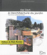 De l'art à l'architecture du jardin = From art to landscape design