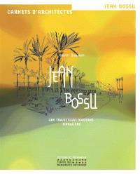 Jean Bossu : une trajectoire moderne singulière