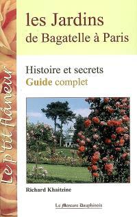 Les jardins de Bagatelle à Paris : histoire et secrets, guide complet