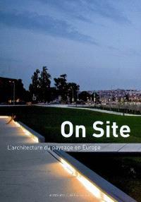On site : l'architecture du paysage en Europe