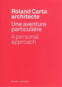 Roland Carta architecte : une aventure particulière = Roland Carta architecte : a personal approach