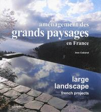Aménagement des grands paysages en France = Large landscape French projects