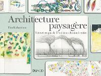 Architecture paysagère : notes et croquis de 37 créateurs du monde entier