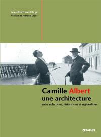 Camille Albert, une architecture : entre éclectisme, historicisme et régionalisme