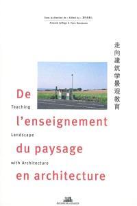 De l'enseignement du paysage en architecture = Teaching landscape with architecture