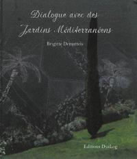 Dialogue avec des jardins méditerranéens = Dialogue with Mediterranean gardens