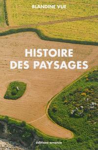 Histoire des paysages : apprendre à lire l'histoire du milieu proche (village et territoire) : guide à l'usage des parents, des enseignants, des aménageurs et des curieux