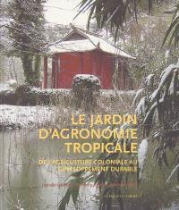 Le Jardin d'agronomie tropicale : de l'agriculture au développement durable
