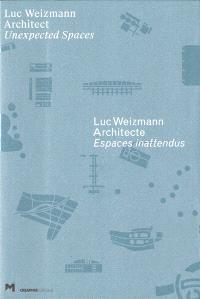 Luc Weizmann architecte : espaces inattendus = Luc Weizmann architect : unexpected spaces