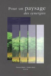 Pour un paysage, des synergies : Florence Robert, Frédéric Boeuf, RB & Cie architectes paysagistes