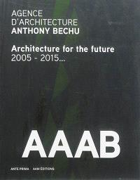 AAAB, Agence d'architecture Anthony Bechu : architecture for the future : 2005-2015...