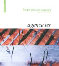 Agence Ter : fragments de paysage = Fragments of landscape